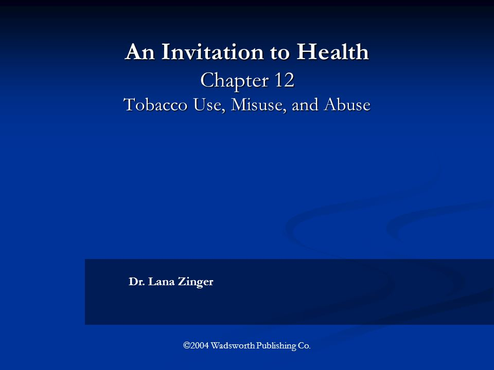 An Invitation to Health Chapter 12 Tobacco Use, Misuse, and Abuse