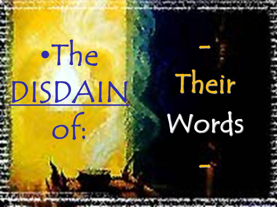 The DISDAIN of: - Their Words