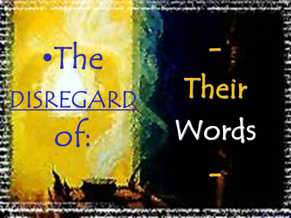 The DISREGARD of: - Their Words