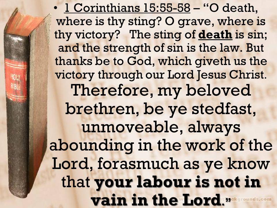 1 Corinthians 15:55-58 – O death, where is thy sting