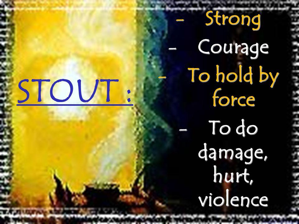 To do damage, hurt, violence