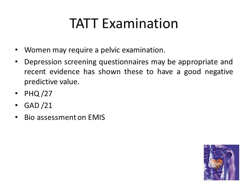 TATT Examination Women may require a pelvic examination.
