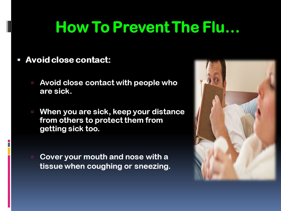 How To Prevent The Flu… Avoid close contact:
