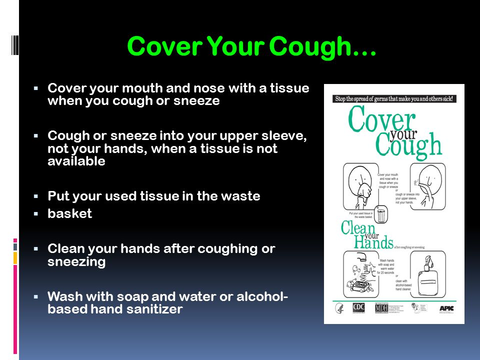 Cover Your Cough… Cover your mouth and nose with a tissue when you cough or sneeze.