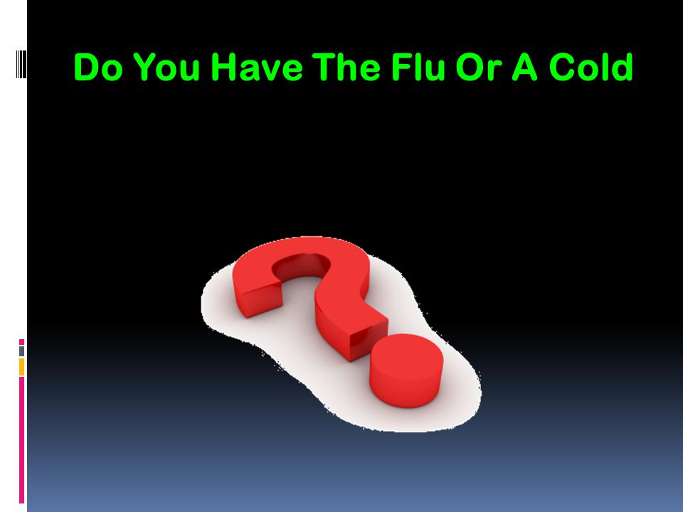 Do You Have The Flu Or A Cold