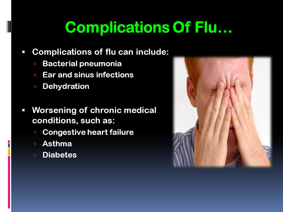 Complications Of Flu… Complications of flu can include: