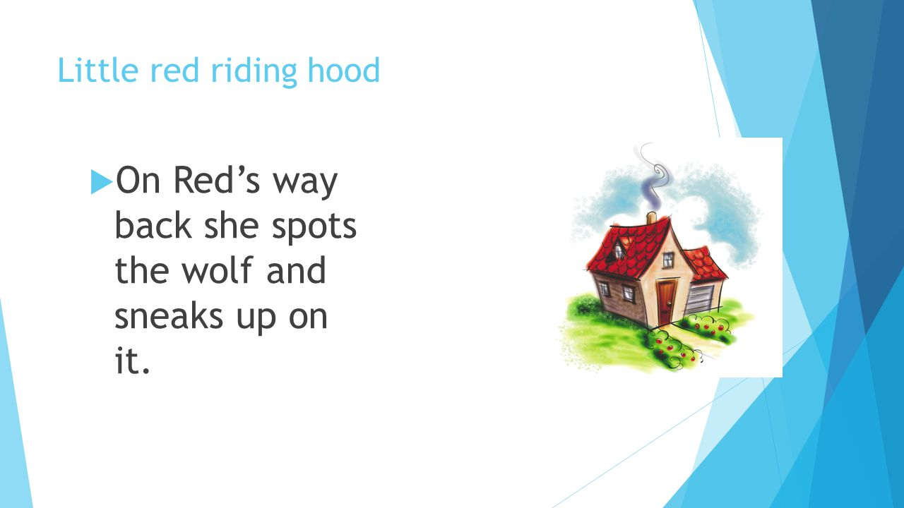 On Red's way back she spots the wolf and sneaks up on it.