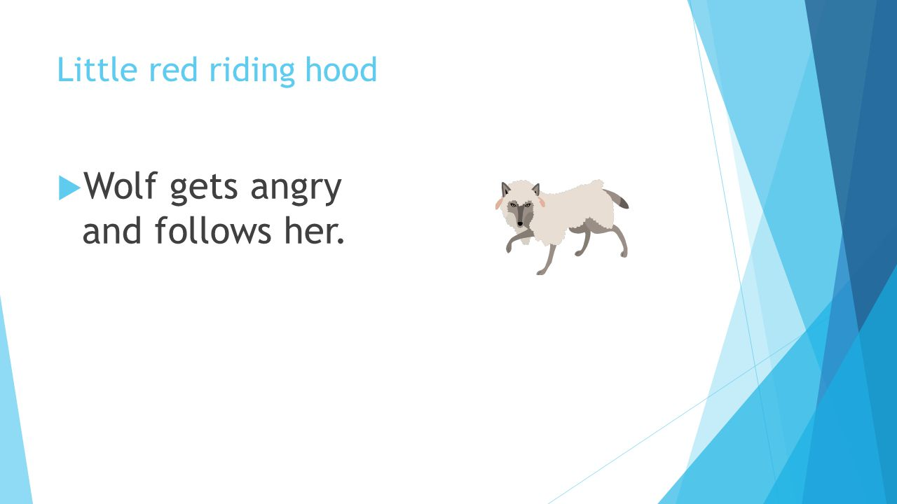 Wolf gets angry and follows her.