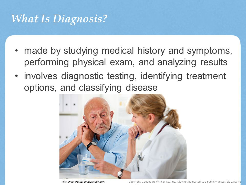 What Is Diagnosis made by studying medical history and symptoms, performing physical exam, and analyzing results.