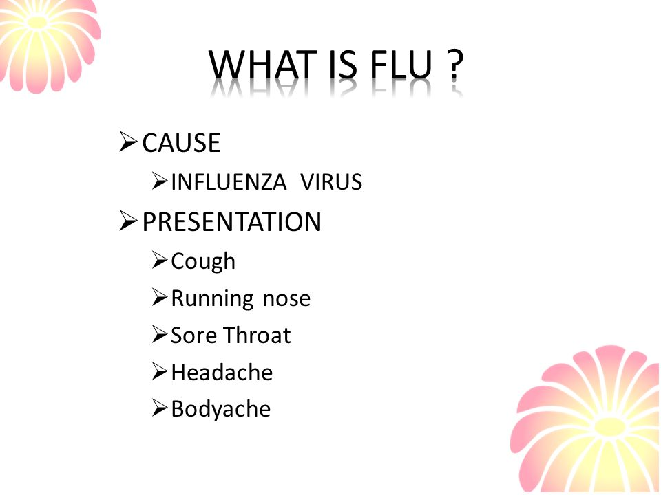WHAT IS FLU CAUSE PRESENTATION INFLUENZA VIRUS Cough Running nose
