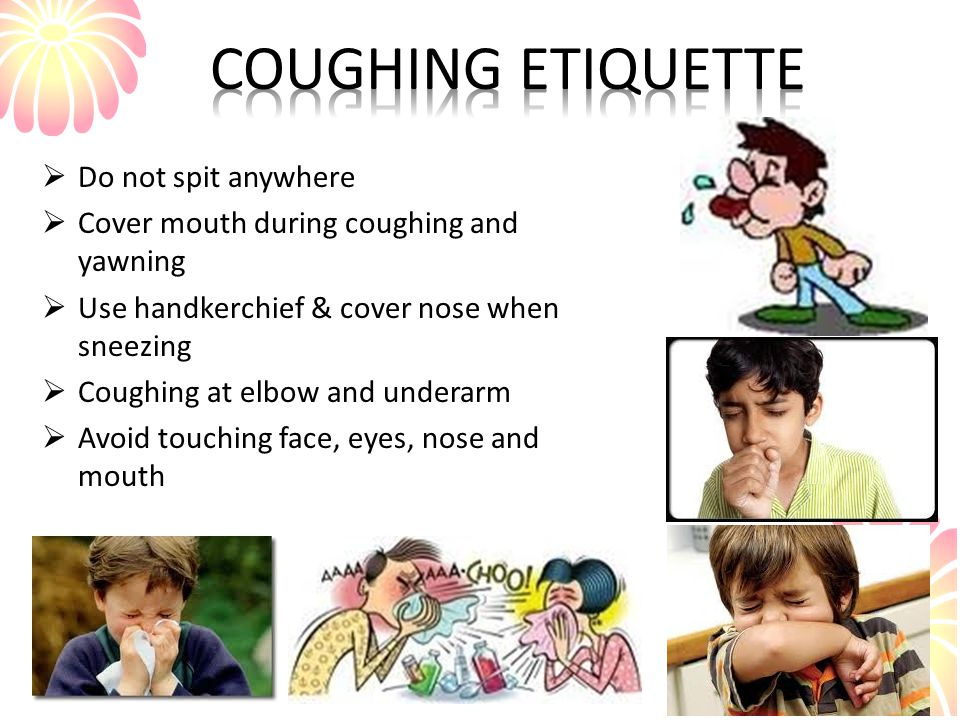 COUGHING ETIQUETTE Do not spit anywhere