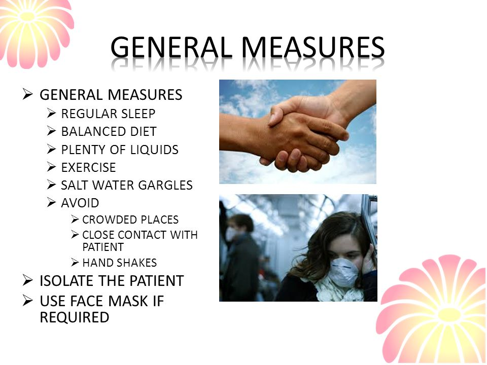 GENERAL MEASURES GENERAL MEASURES ISOLATE THE PATIENT
