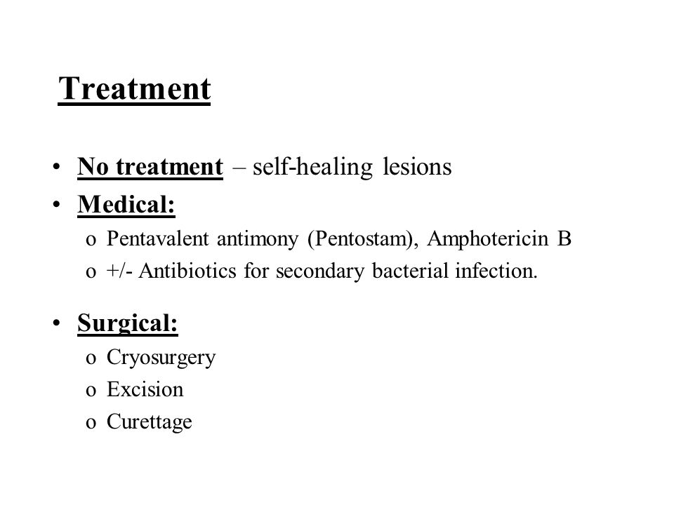 Treatment No treatment – self-healing lesions Medical: Surgical: