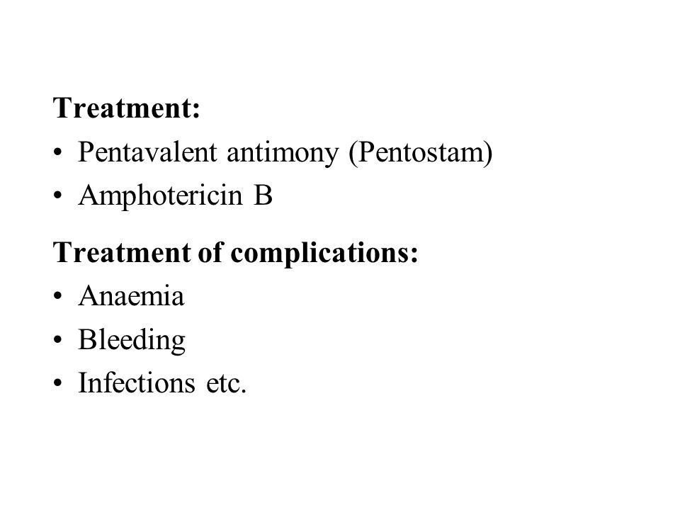Treatment: Pentavalent antimony (Pentostam) Amphotericin B. Treatment of complications: Anaemia.