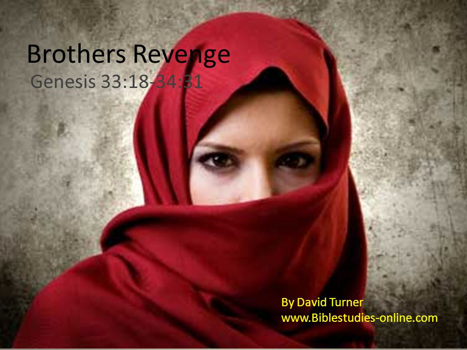 Brothers Revenge Genesis 33:18-34:31 By David Turner