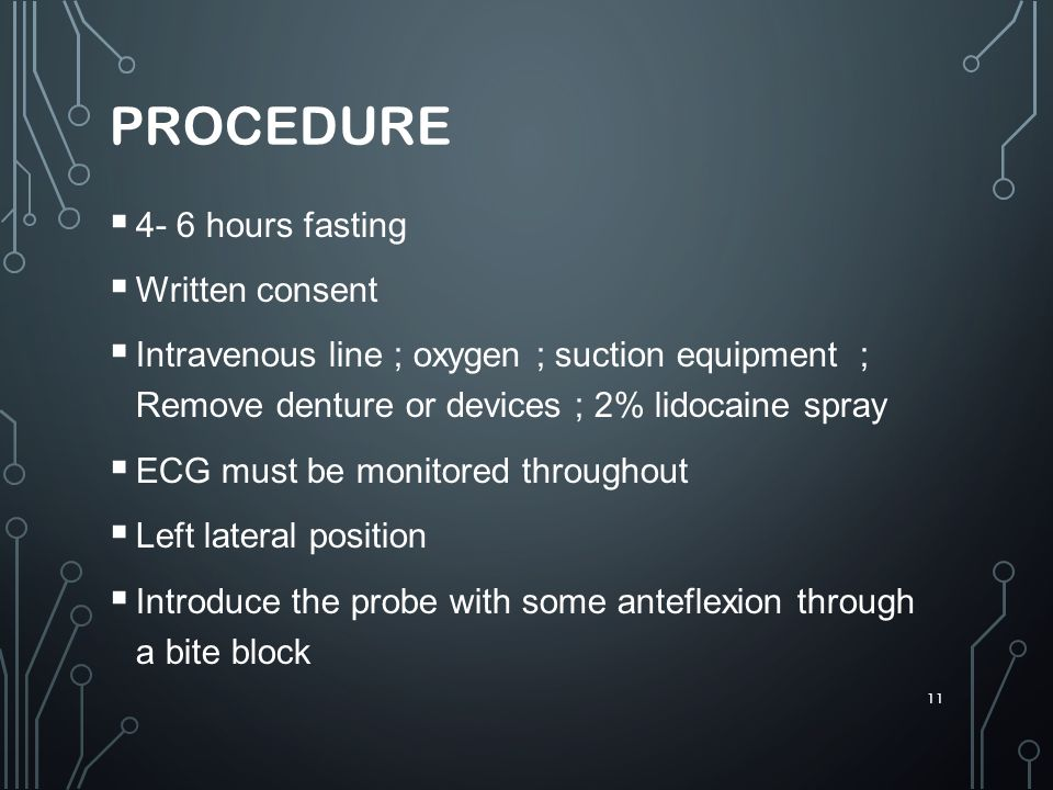 procedure 4- 6 hours fasting Written consent