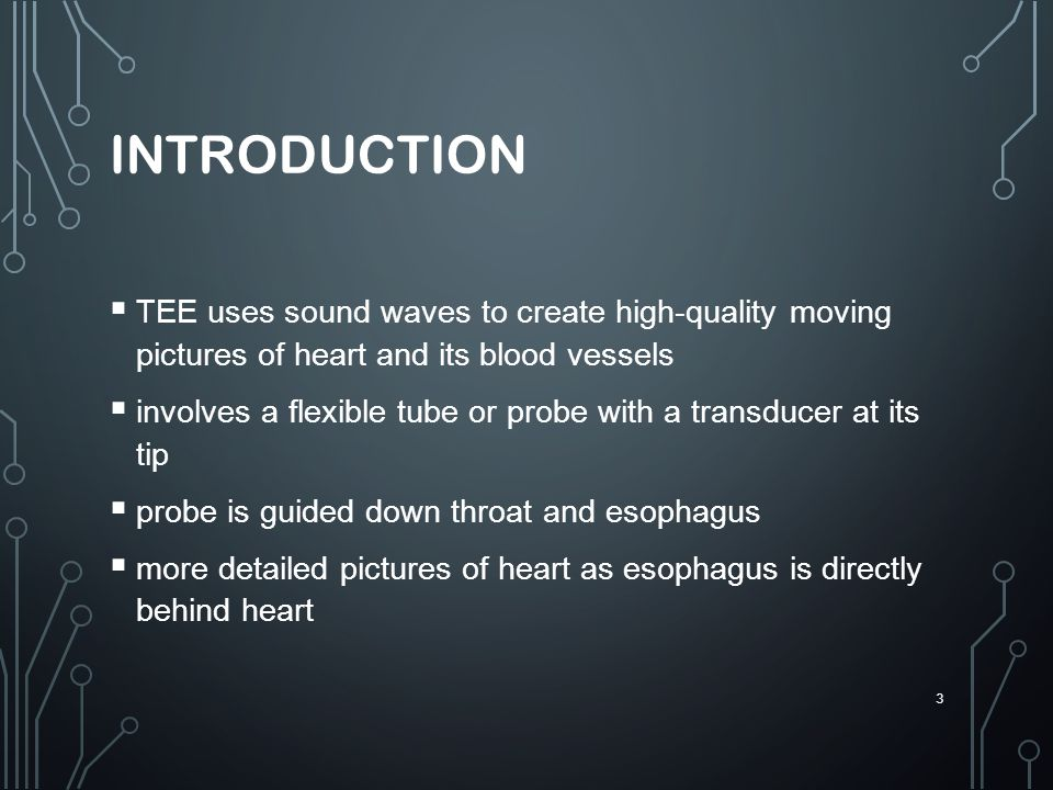 introduction TEE uses sound waves to create high-quality moving pictures of heart and its blood vessels.