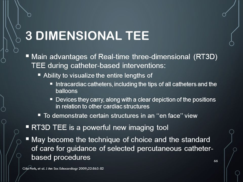 3 Dimensional TEE Main advantages of Real-time three-dimensional (RT3D) TEE during catheter-based interventions: