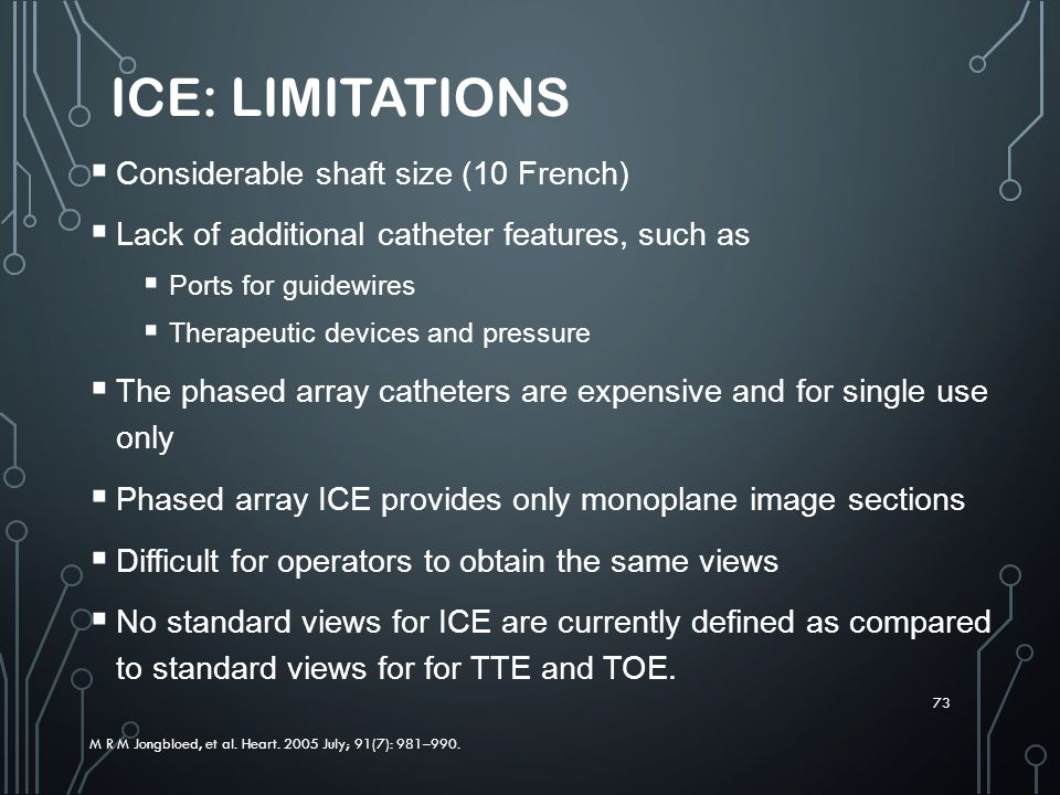 ICE: Limitations Considerable shaft size (10 French)