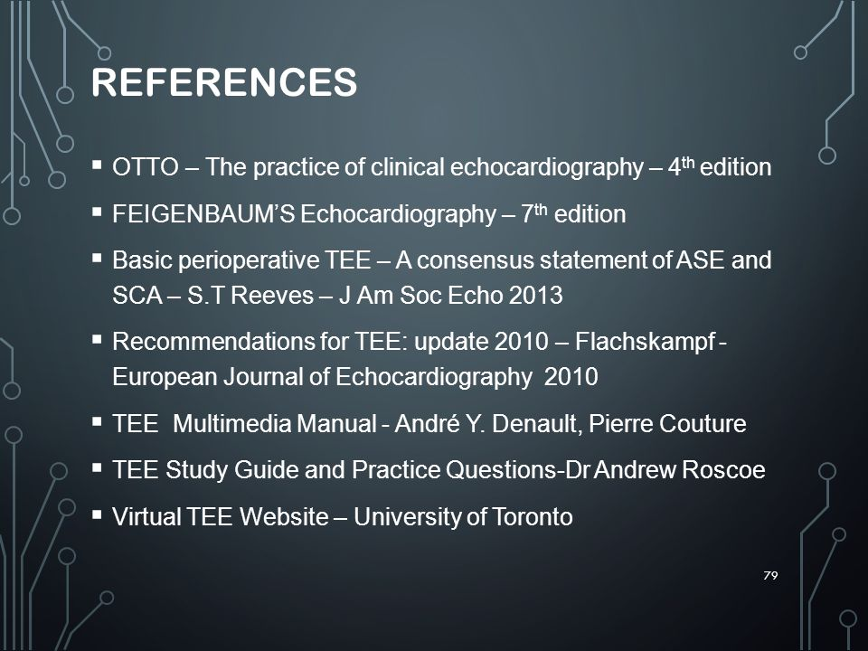 REFERENCES OTTO – The practice of clinical echocardiography – 4th edition. FEIGENBAUM'S Echocardiography – 7th edition.