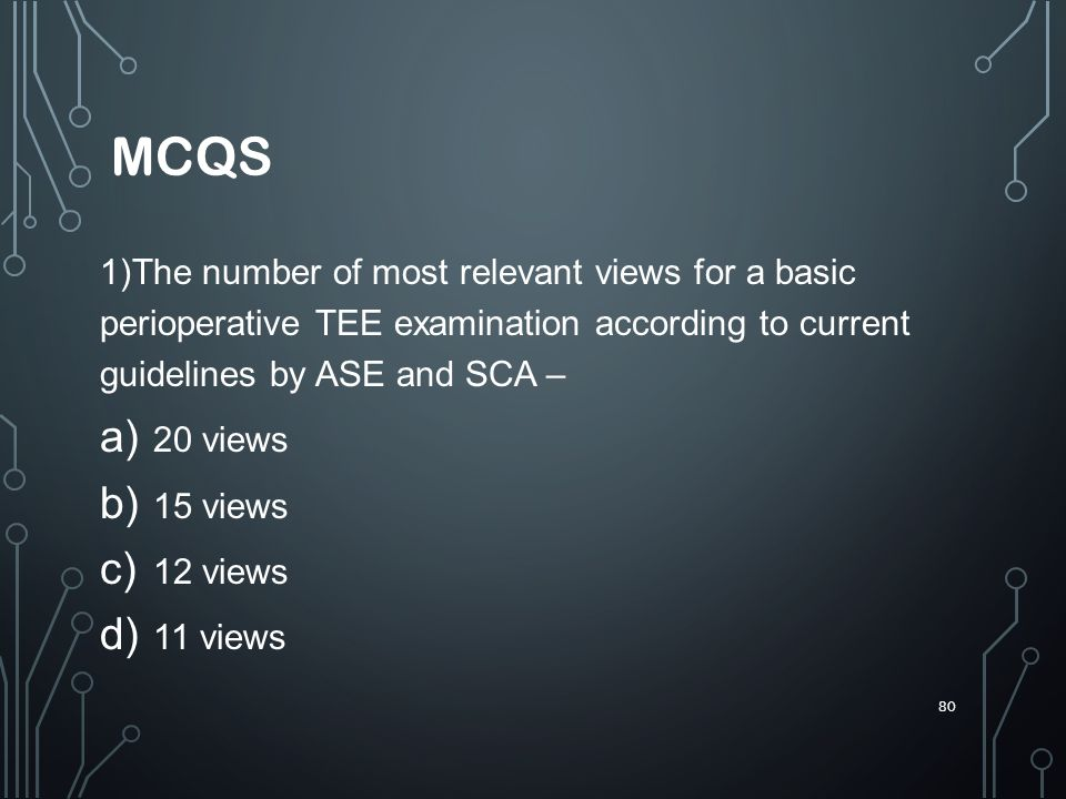 mcqs 1)The number of most relevant views for a basic perioperative TEE examination according to current guidelines by ASE and SCA –