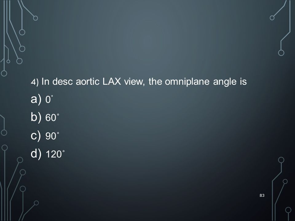 4) In desc aortic LAX view, the omniplane angle is