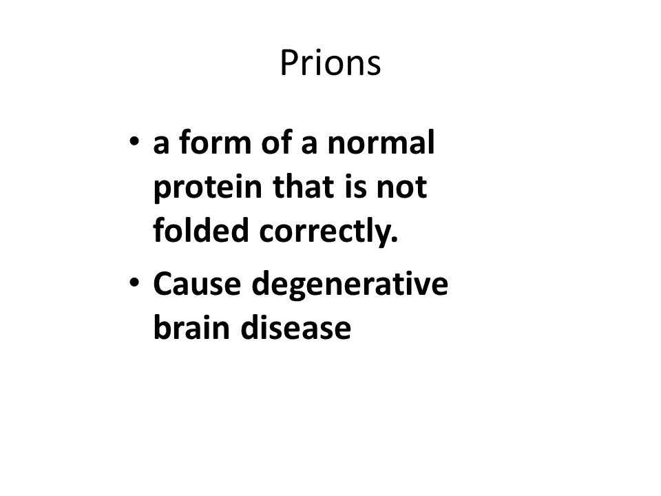 Prions a form of a normal protein that is not folded correctly.