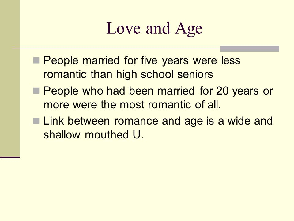 Love and Age People married for five years were less romantic than high school seniors.