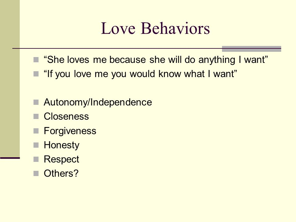 Love Behaviors She loves me because she will do anything I want