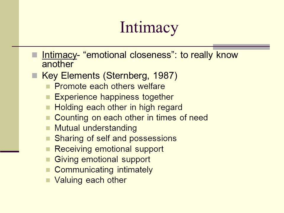Intimacy Intimacy- emotional closeness : to really know another