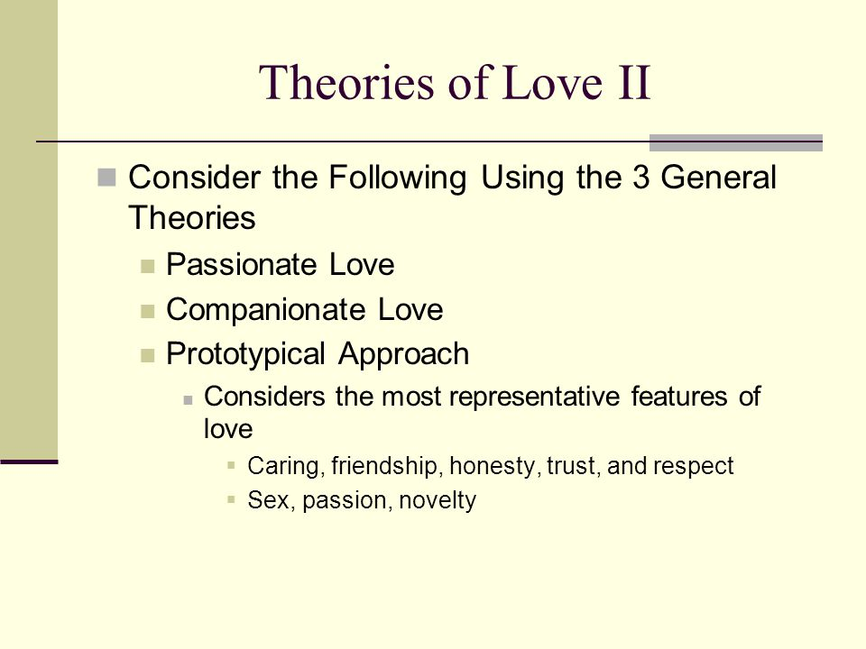 Theories of Love II Consider the Following Using the 3 General Theories. Passionate Love. Companionate Love.
