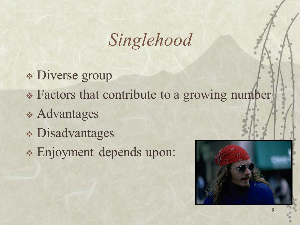 Singlehood Diverse group Factors that contribute to a growing number