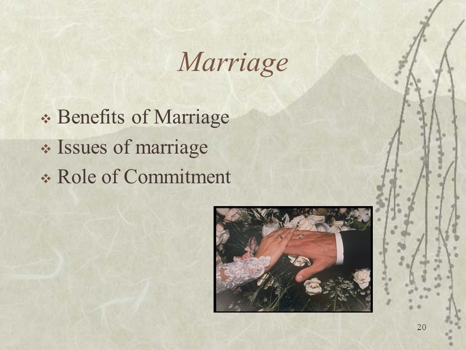 Marriage Benefits of Marriage Issues of marriage Role of Commitment