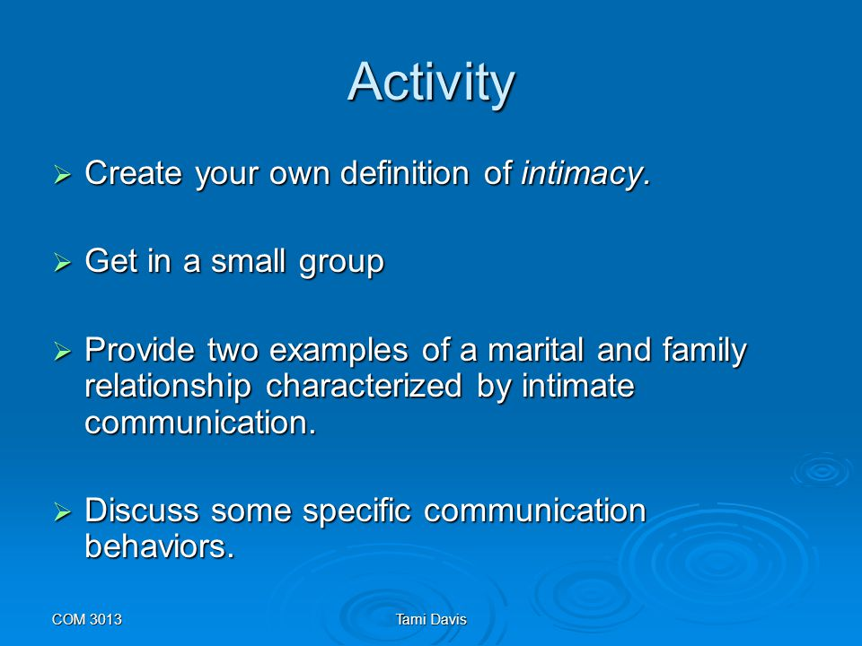 Activity Create your own definition of intimacy. Get in a small group