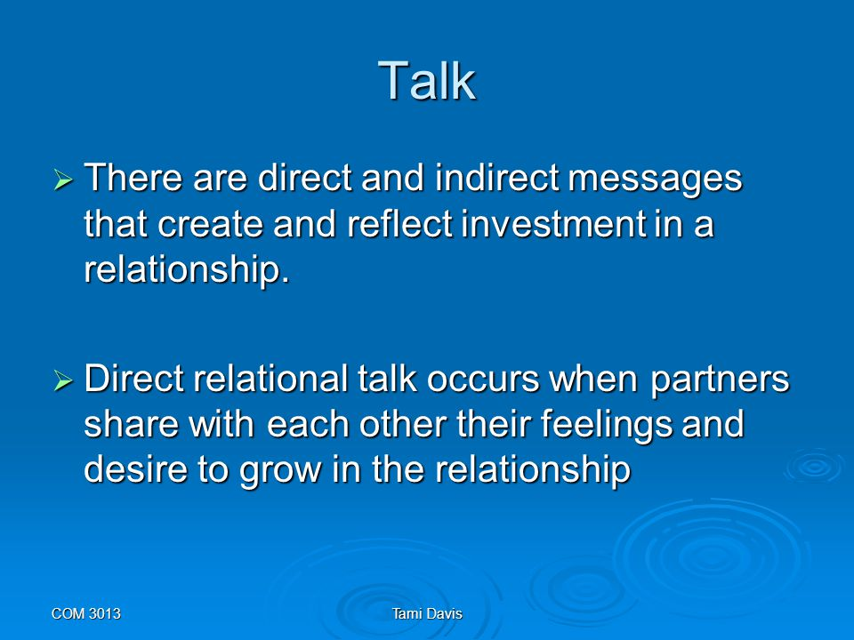 Talk There are direct and indirect messages that create and reflect investment in a relationship.