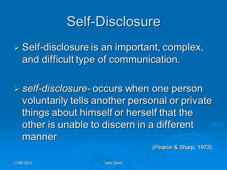 Self-Disclosure Self-disclosure is an important, complex, and difficult type of communication.