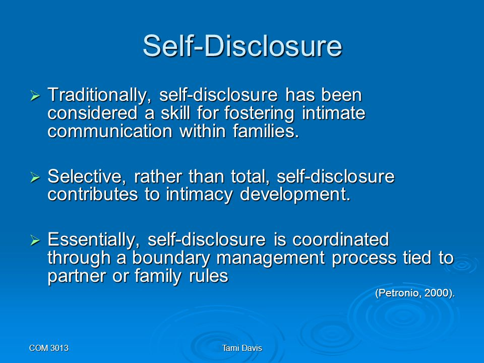 Self-Disclosure Traditionally, self-disclosure has been considered a skill for fostering intimate communication within families.