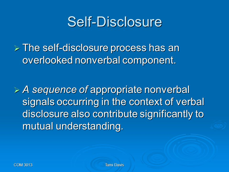 Self-Disclosure The self-disclosure process has an overlooked nonverbal component.