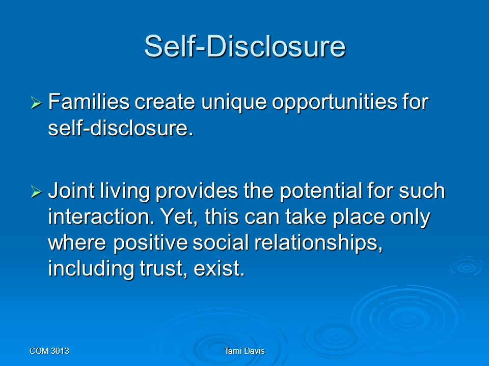 Self-Disclosure Families create unique opportunities for self-disclosure.