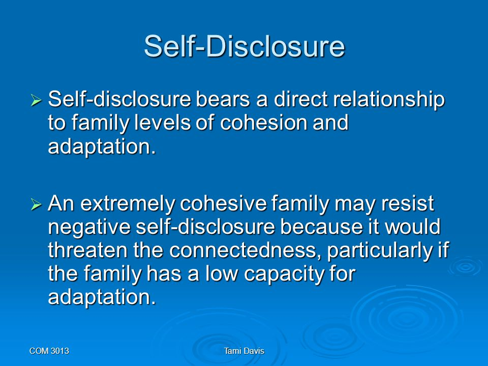Self-Disclosure Self-disclosure bears a direct relationship to family levels of cohesion and adaptation.
