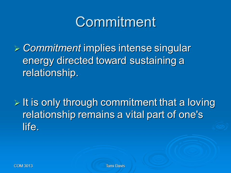 Commitment Commitment implies intense singular energy directed toward sustaining a relationship.