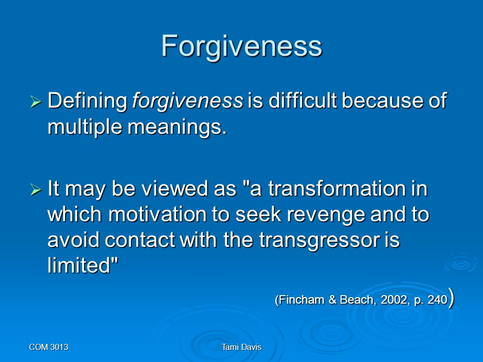 Forgiveness Defining forgiveness is difficult because of multiple meanings.