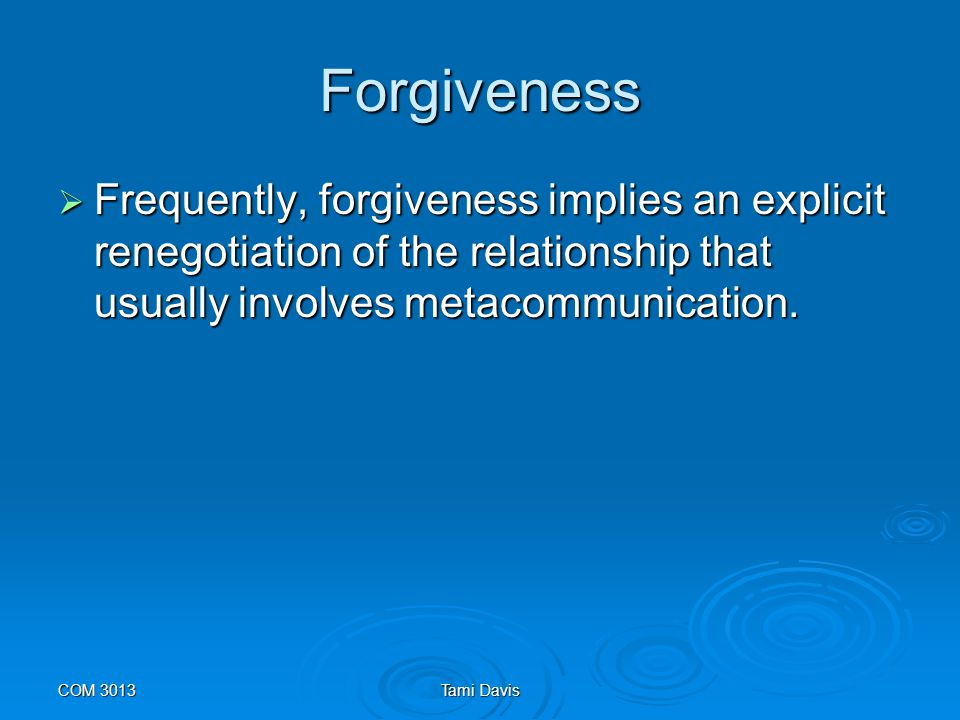 Forgiveness Frequently, forgiveness implies an explicit renegotiation of the relationship that usually involves metacommunication.