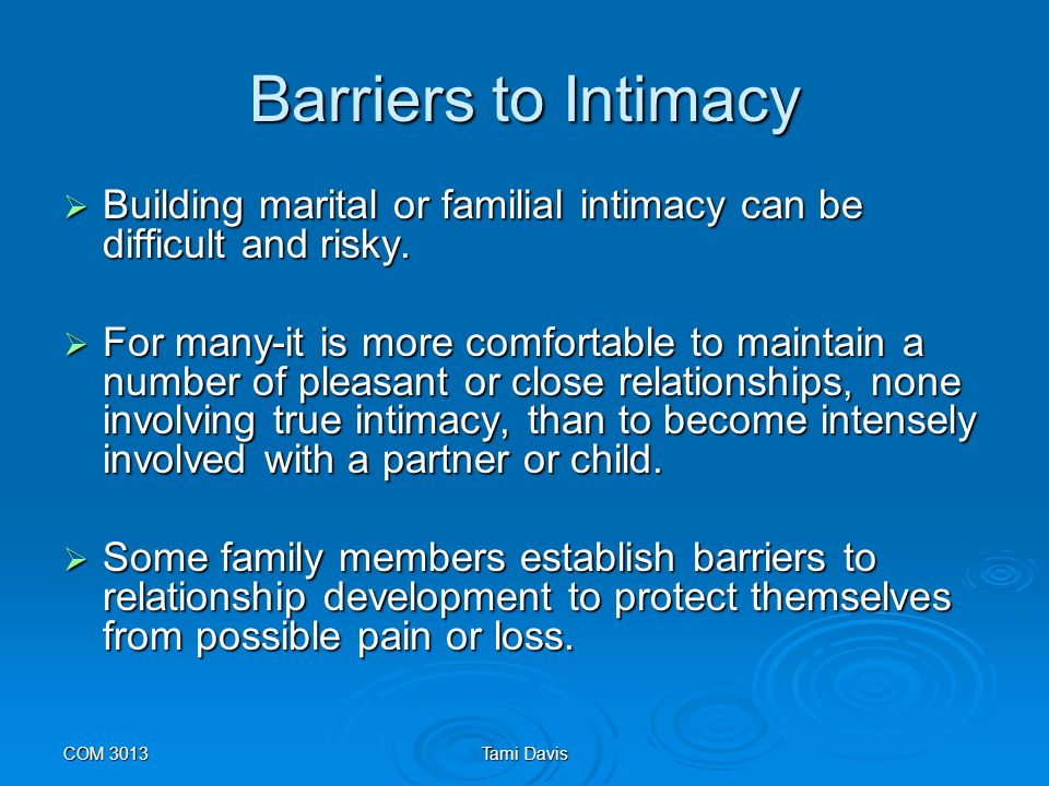 Barriers to Intimacy Building marital or familial intimacy can be difficult and risky.