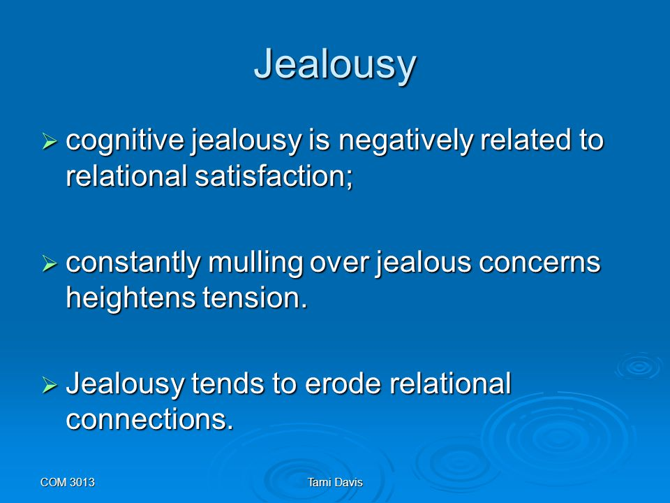 Jealousy cognitive jealousy is negatively related to relational satisfaction; constantly mulling over jealous concerns heightens tension.