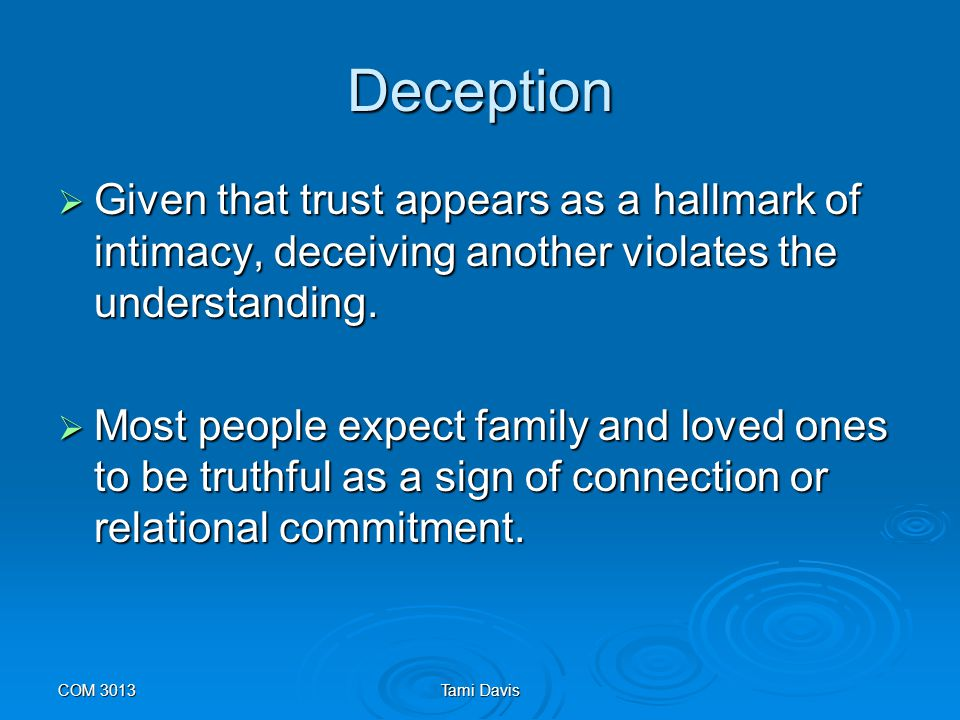 Deception Given that trust appears as a hallmark of intimacy, deceiving another violates the understanding.