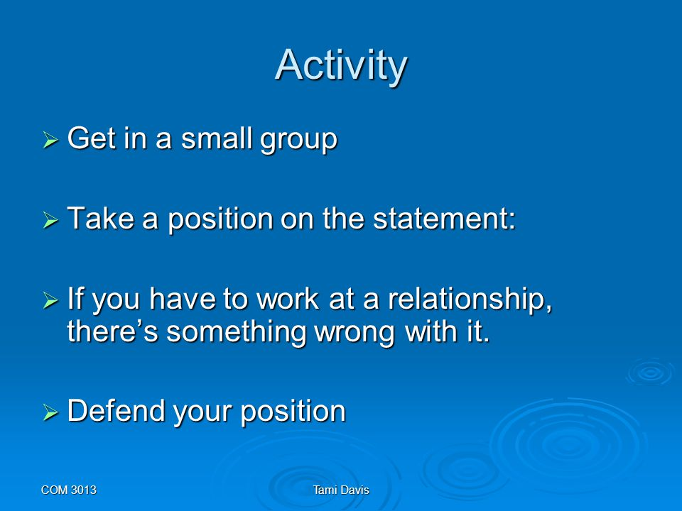 Activity Get in a small group Take a position on the statement: