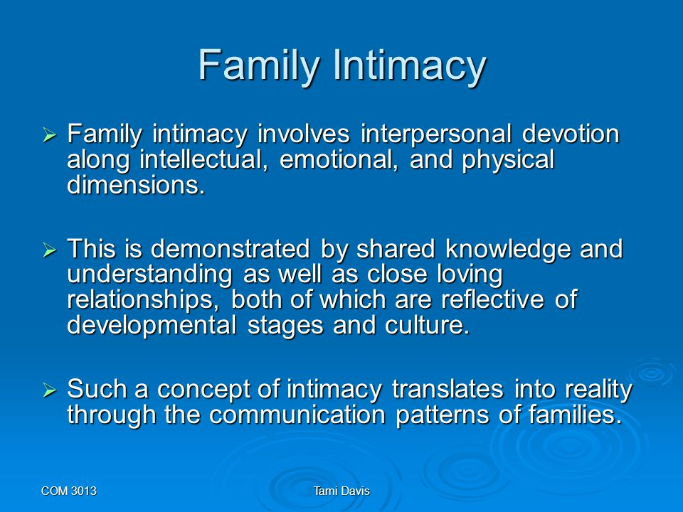 Family Intimacy Family intimacy involves interpersonal devotion along intellectual, emotional, and physical dimensions.