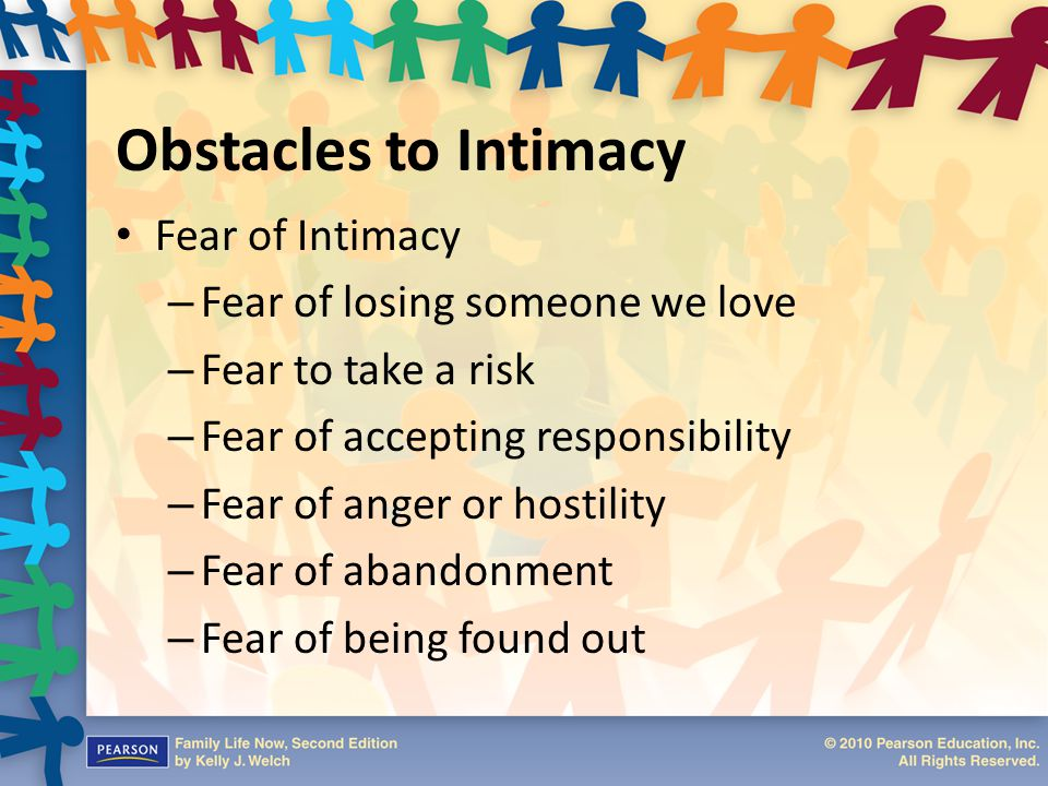 Obstacles to Intimacy Fear of Intimacy Fear of losing someone we love