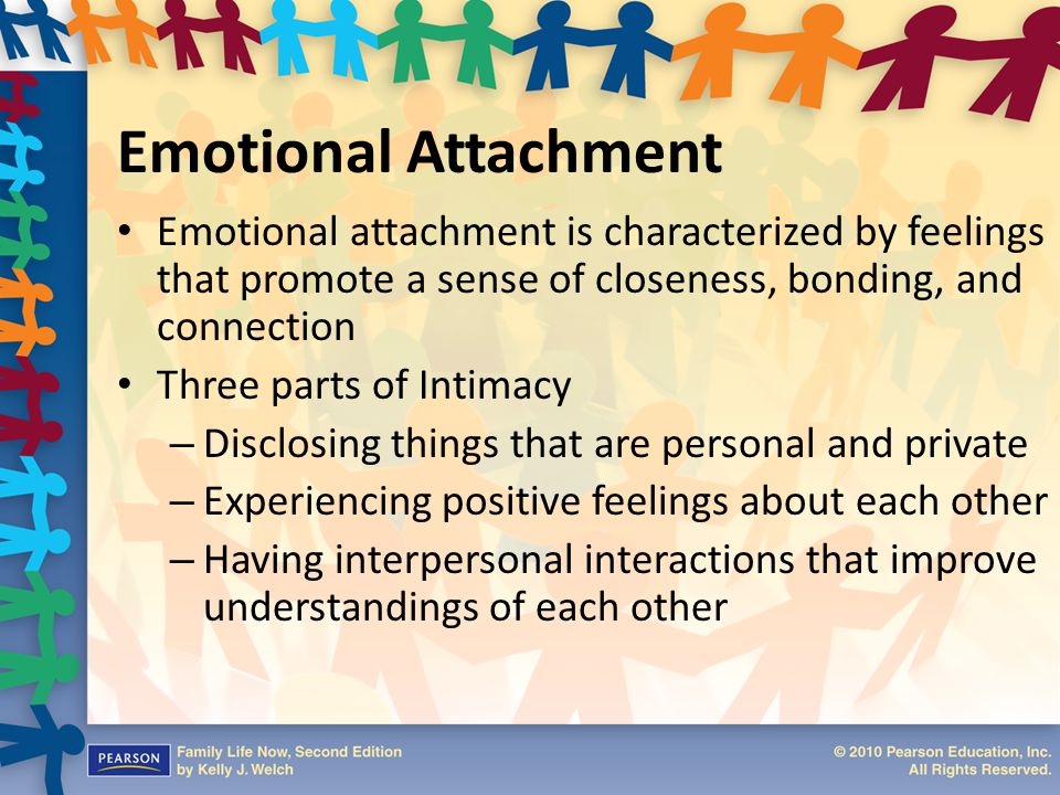 Emotional Attachment Emotional attachment is characterized by feelings that promote a sense of closeness, bonding, and connection.